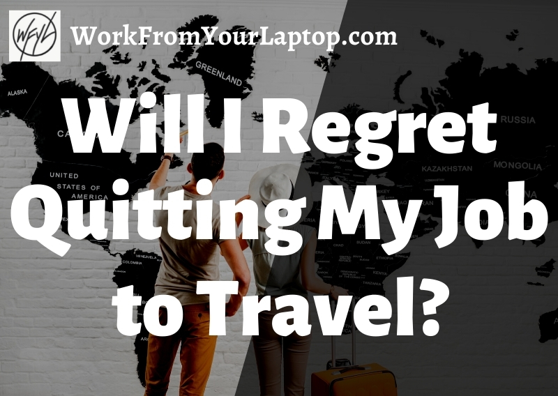 will i regret quitting my job to travel